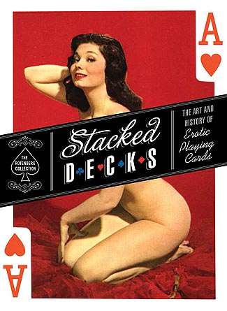 Stacked Decks - The Art and History of Erotic Playing Cards - The Rotenberg Collection
